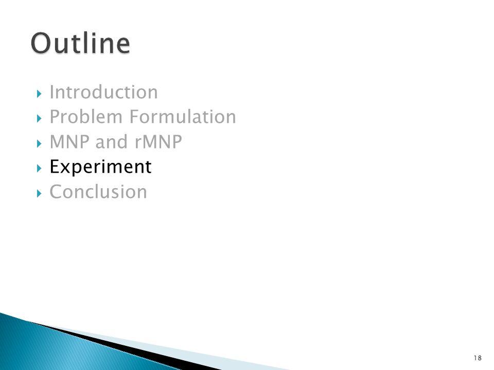  Introduction  Problem Formulation  MNP and rMNP  Experiment  Conclusion 18