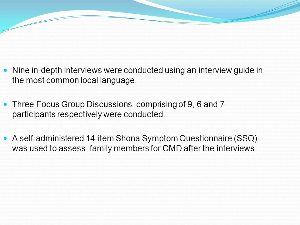 Nine in-depth interviews were conducted using an interview guide in the most common local language. Three Focus Group Discussions comprising of 9, 6 a
