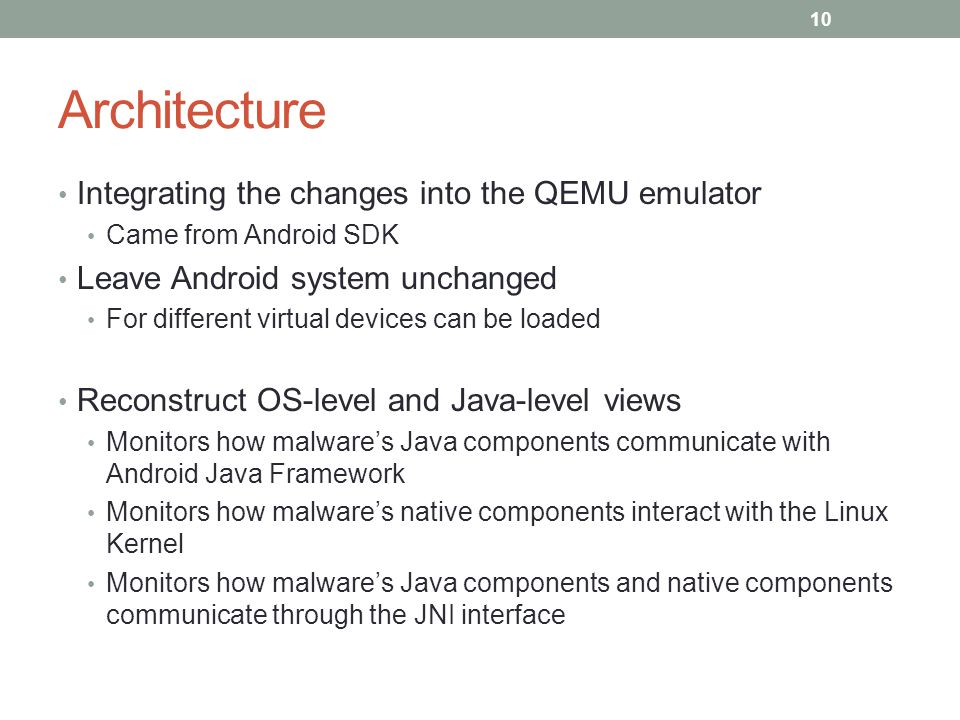 Architecture Integrating the changes into the QEMU emulator Came from Android SDK Leave Android system unchanged For different virtual devices can be