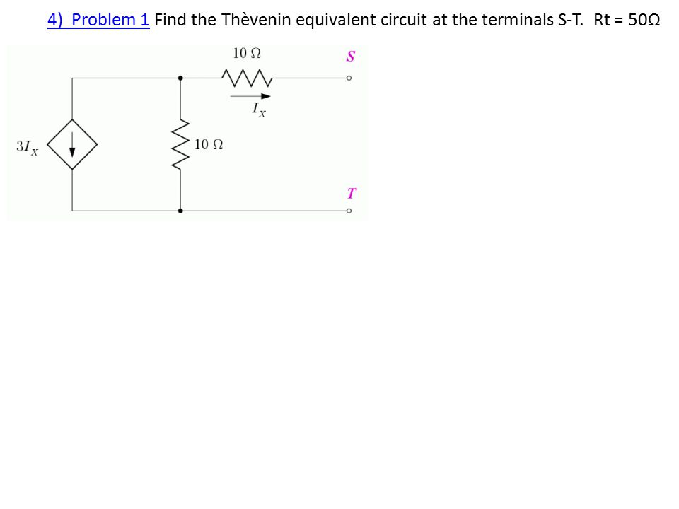 4) Problem 14) Problem 1 Find the Thèvenin equivalent circuit at the terminals S-T. Rt = 50Ω