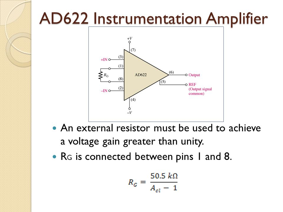 AD622 Instrumentation Amplifier An external resistor must be used to achieve a voltage gain greater than unity. R G is connected between pins 1 and 8.