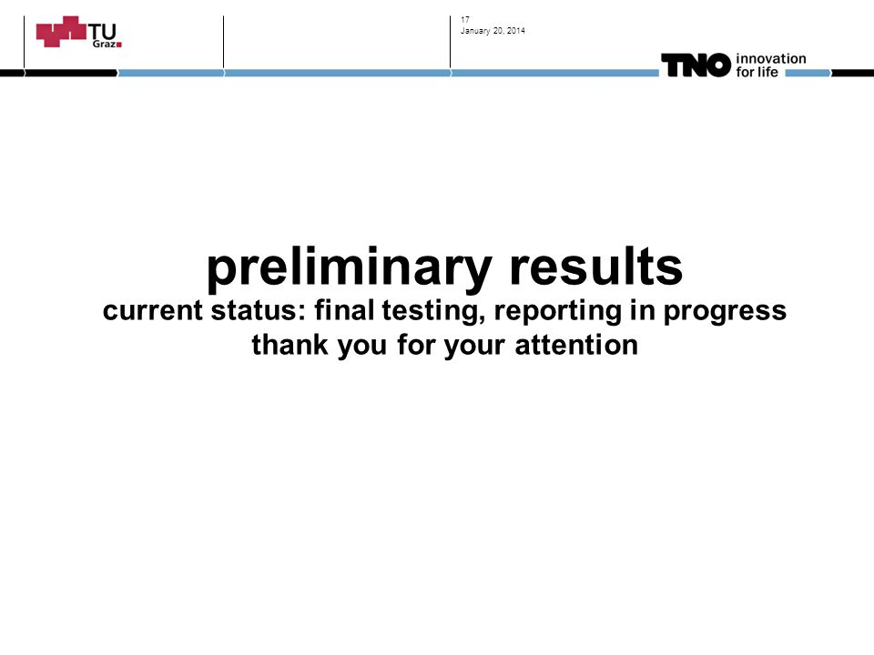 preliminary results current status: final testing, reporting in progress thank you for your attention January 20, 2014 17