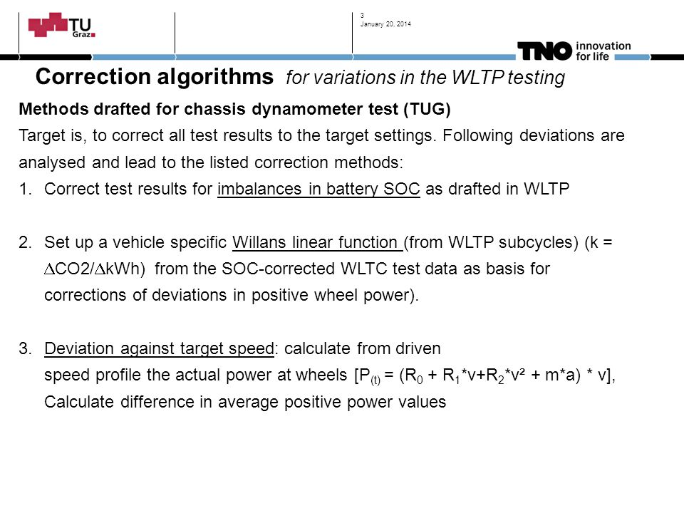 Correction algorithms for variations in the WLTP testing Methods drafted for chassis dynamometer test (TUG) Target is, to correct all test results to the target settings.