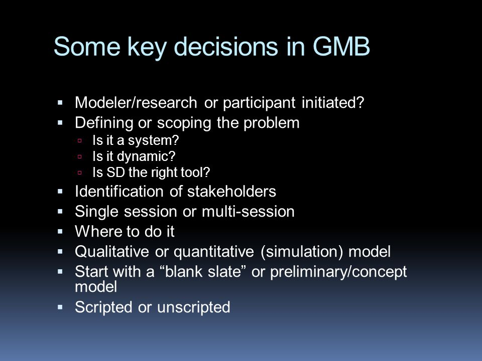 Some key decisions in GMB  Modeler/research or participant initiated.