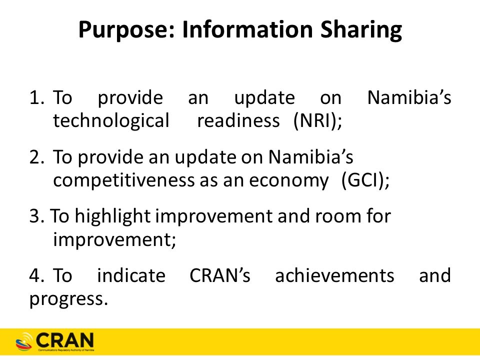 Purpose: Information Sharing 1.To provide an update on Namibia's technological readiness (NRI); 2.To provide an update on Namibia's competitiveness as an economy (GCI); 3.