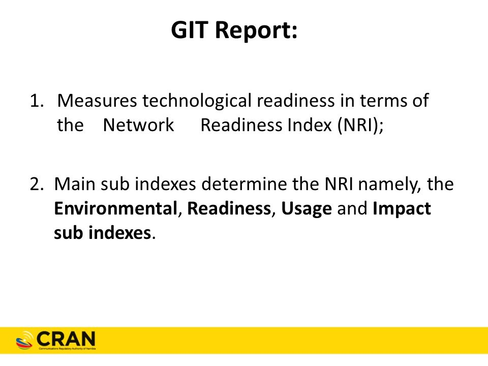GIT Report: 1.Measures technological readiness in terms of the Network Readiness Index (NRI); 2.Main sub indexes determine the NRI namely, the Environmental, Readiness, Usage and Impact sub indexes.