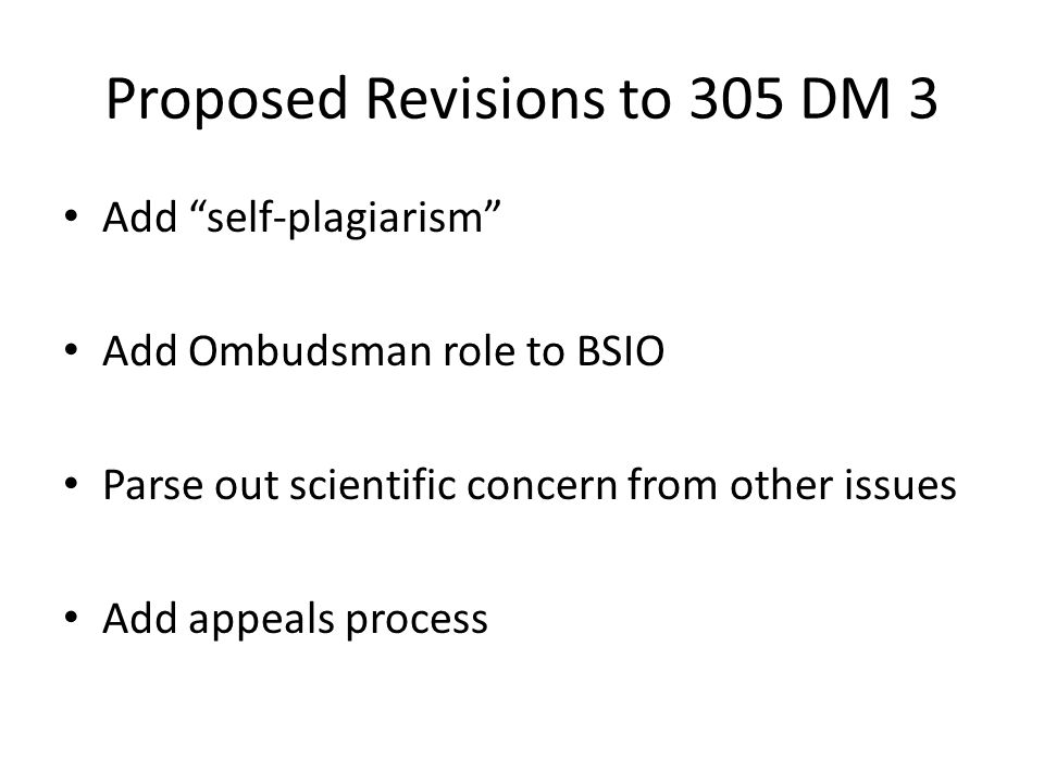 Proposed Revisions to 305 DM 3 Add self-plagiarism Add Ombudsman role to BSIO Parse out scientific concern from other issues Add appeals process