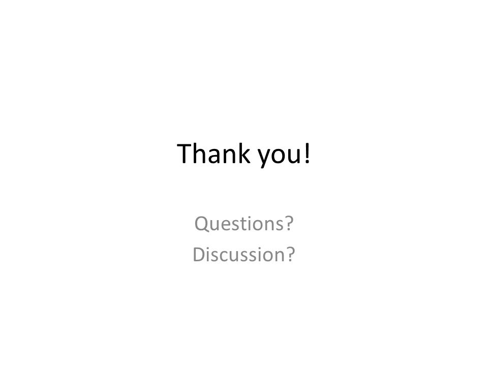 Thank you! Questions? Discussion?