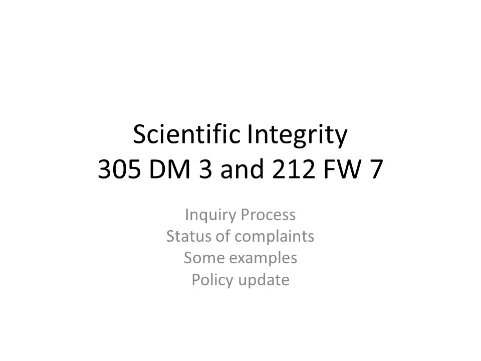 Scientific Integrity 305 DM 3 and 212 FW 7 Inquiry Process Status of complaints Some examples Policy update