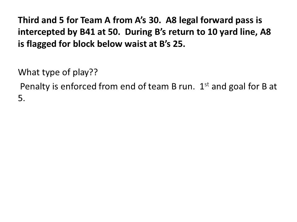Third and 5 for Team A from A's 30. A8 legal forward pass is intercepted by B41 at 50.