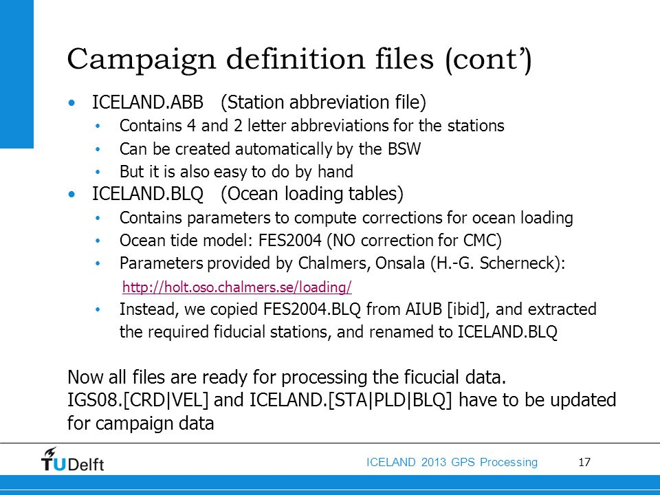 17 ICELAND 2013 GPS Processing Campaign definition files (cont') ICELAND.ABB (Station abbreviation file) Contains 4 and 2 letter abbreviations for the