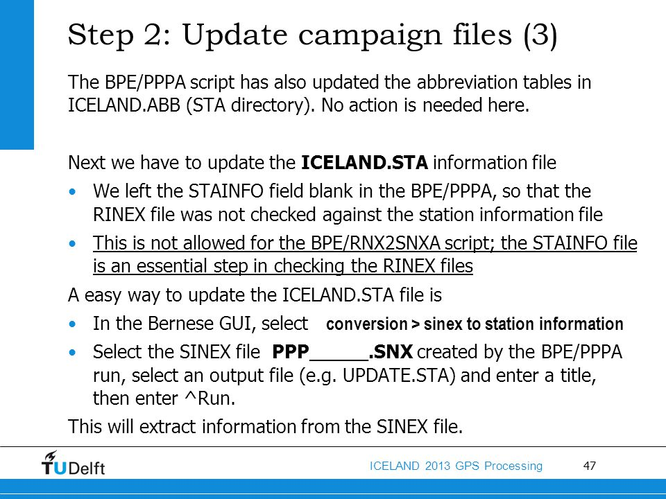 47 ICELAND 2013 GPS Processing Step 2: Update campaign files (3) The BPE/PPPA script has also updated the abbreviation tables in ICELAND.ABB (STA dire