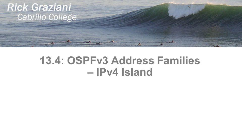 13.4: OSPFv3 Address Families – IPv4 Island