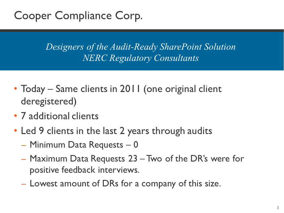 3 Cooper Compliance Corp. Today – Same clients in 2011 (one original client deregistered) 7 additional clients Led 9 clients in the last 2 years throu