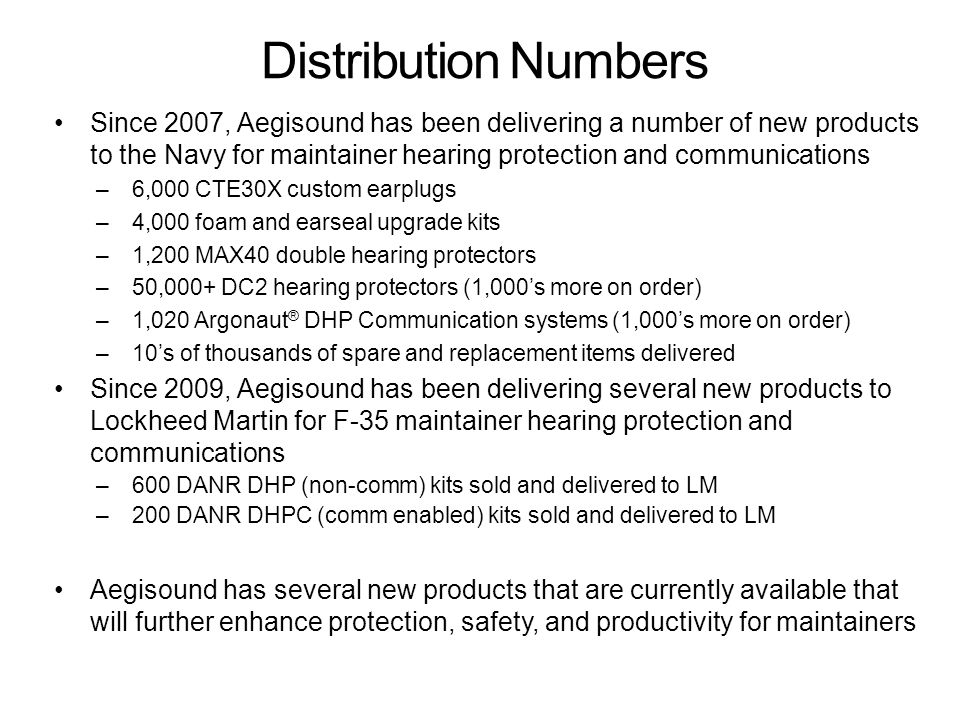 Distribution Numbers Since 2007, Aegisound has been delivering a number of new products to the Navy for maintainer hearing protection and communicatio
