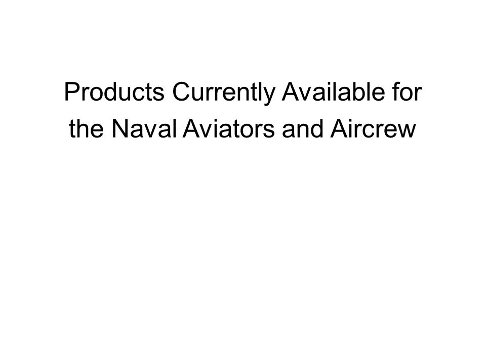 Products Currently Available for the Naval Aviators and Aircrew