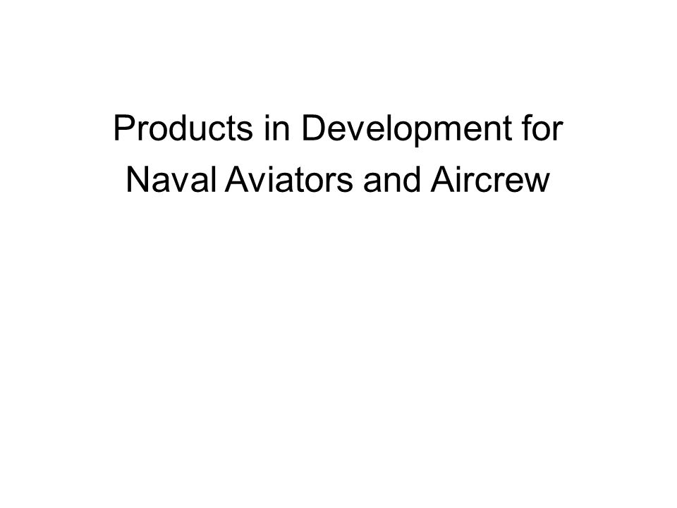 Products in Development for Naval Aviators and Aircrew
