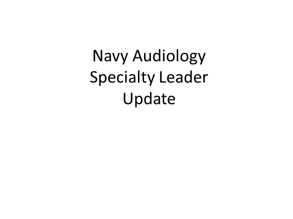 Navy Audiology Specialty Leader Update