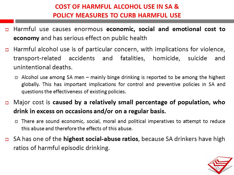 COST OF HARMFUL ALCOHOL USE IN SA & POLICY MEASURES TO CURB HARMFUL USE  Harmful use causes enormous economic, social and emotional cost to economy a