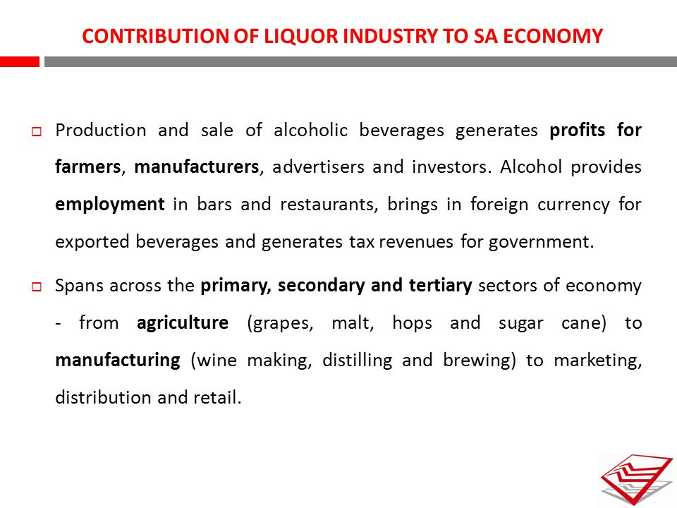  Production and sale of alcoholic beverages generates profits for farmers, manufacturers, advertisers and investors. Alcohol provides employment in b