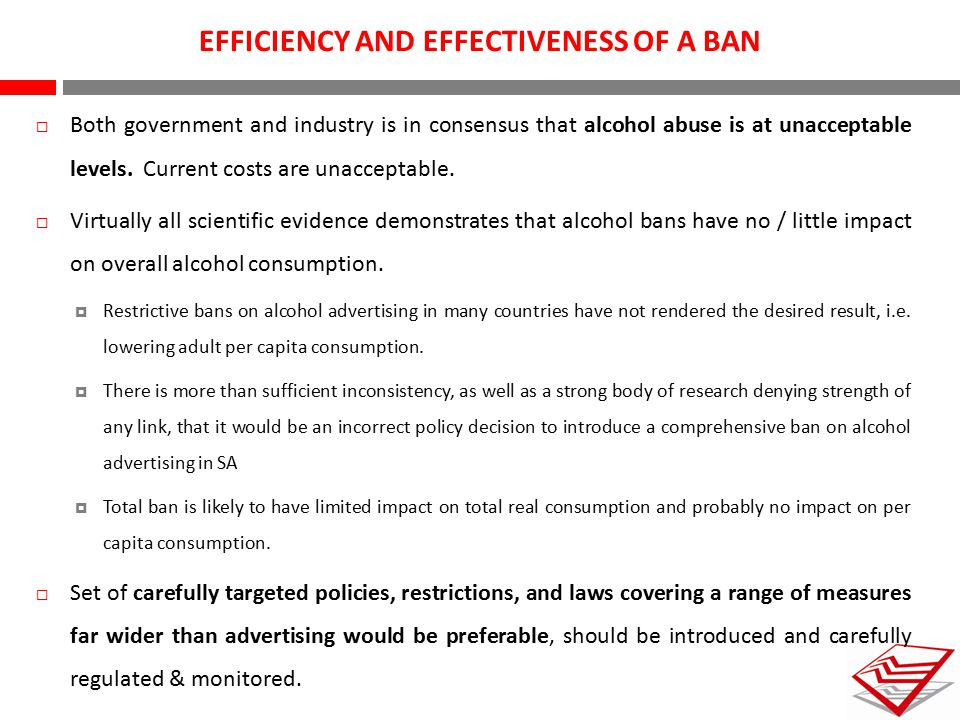 EFFICIENCY AND EFFECTIVENESS OF A BAN  Both government and industry is in consensus that alcohol abuse is at unacceptable levels. Current costs are u