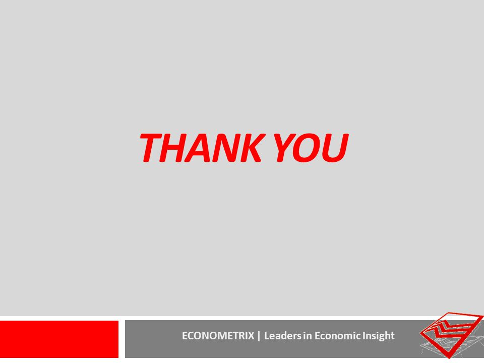 ECONOMETRIX | Leaders in Economic Insight THANK YOU