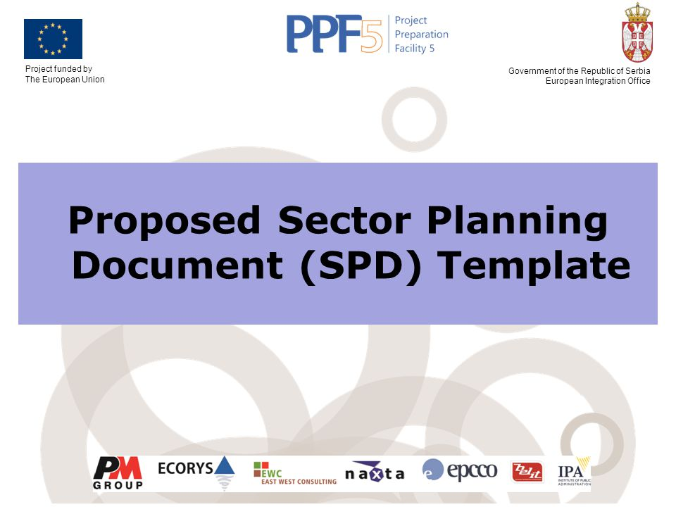 Project funded by The European Union Government of the Republic of Serbia European Integration Office Proposed Sector Planning Document (SPD) Template