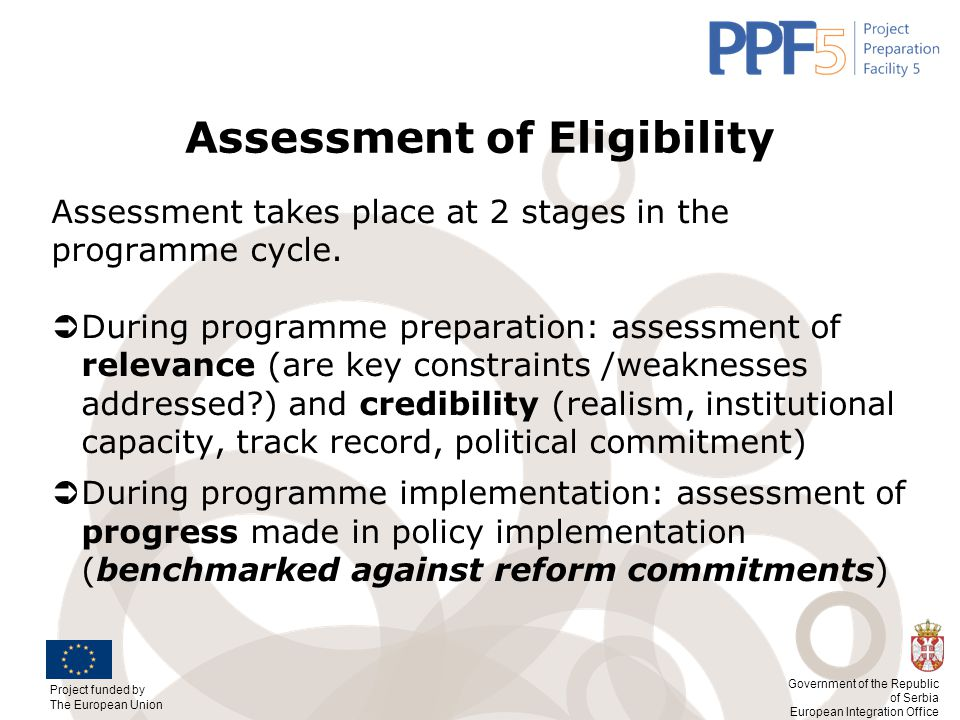 Project funded by The European Union Government of the Republic of Serbia European Integration Office Assessment of Eligibility Assessment takes place