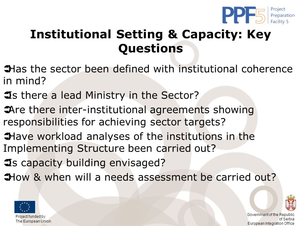 Project funded by The European Union Government of the Republic of Serbia European Integration Office Institutional Setting & Capacity: Key Questions