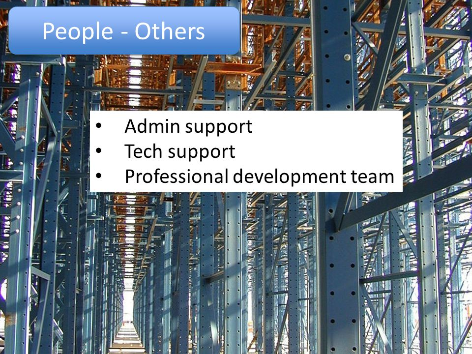 People - Others Admin support Tech support Professional development team