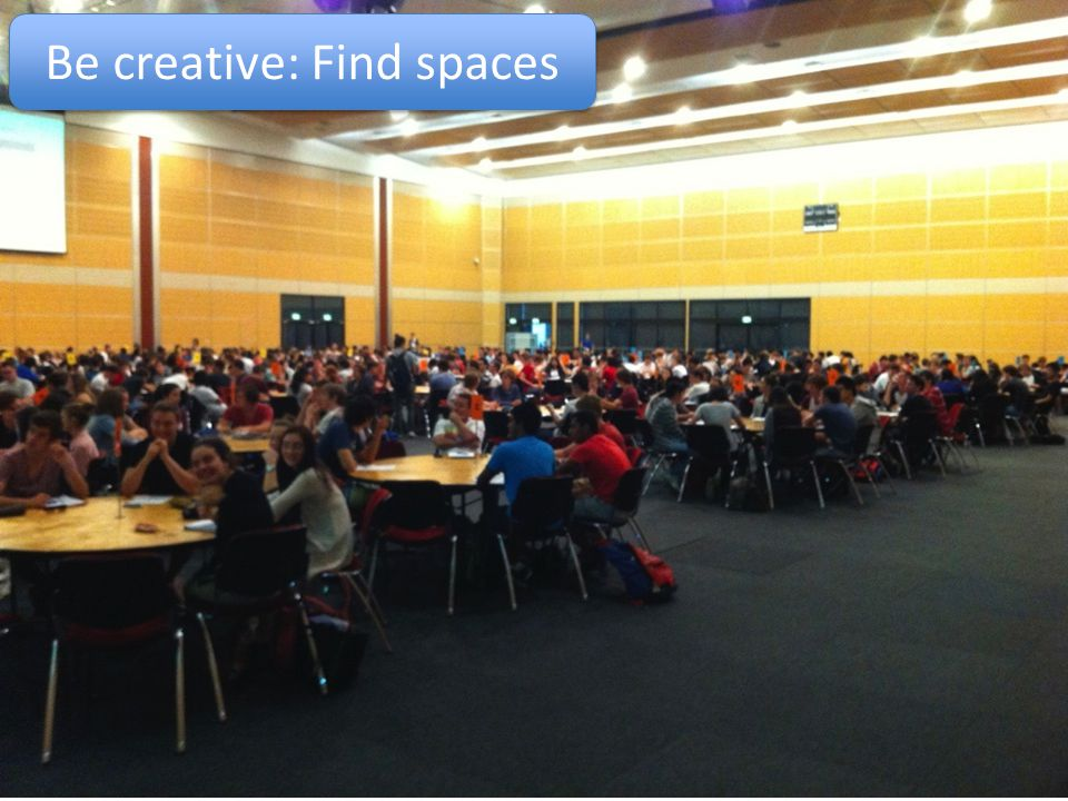 Be creative: Find spaces