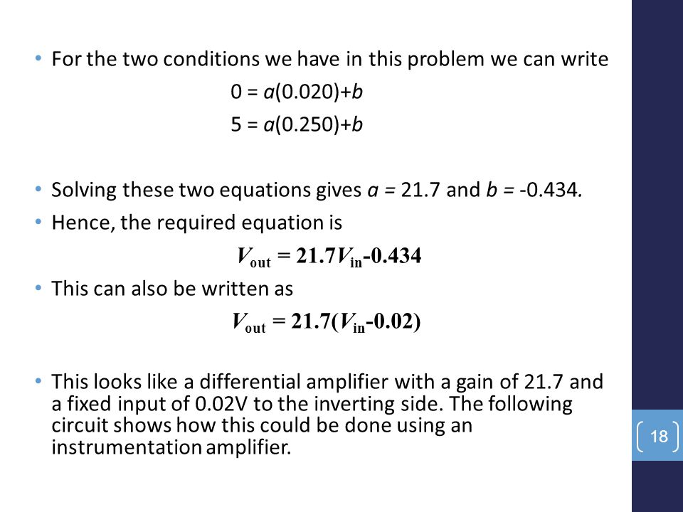 For the two conditions we have in this problem we can write 0 = a(0.020)+b 5 = a(0.250)+b Solving these two equations gives a = 21.7 and b = -0.434. H