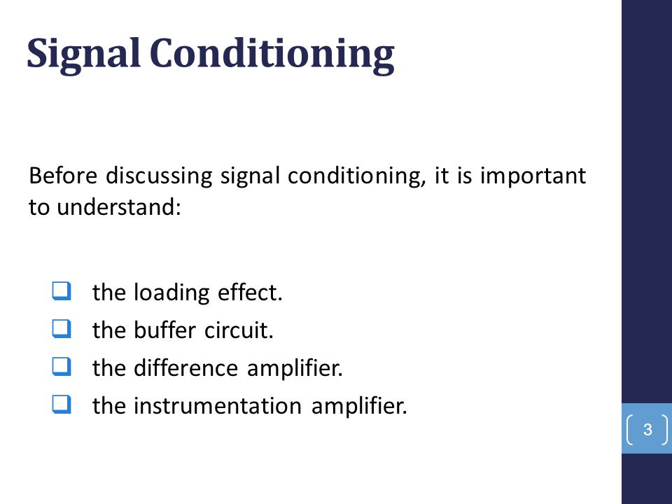 Before discussing signal conditioning, it is important to understand:  the loading effect.  the buffer circuit.  the difference amplifier.  the in