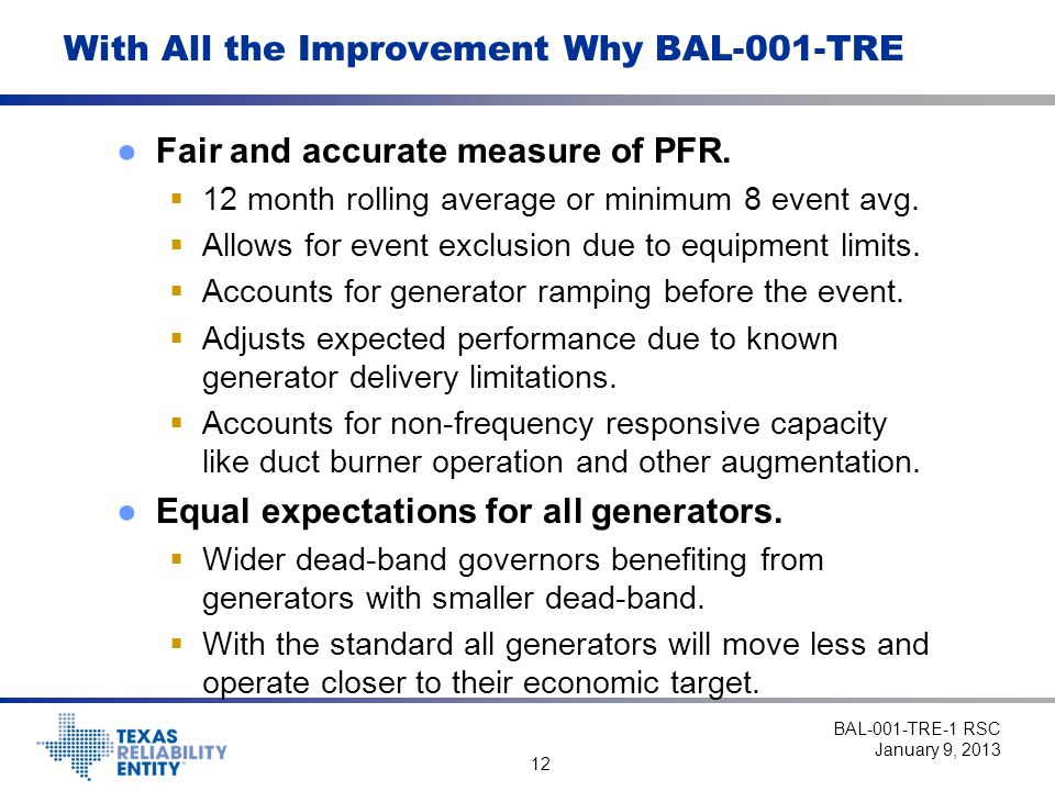12 With All the Improvement Why BAL-001-TRE ●Fair and accurate measure of PFR.