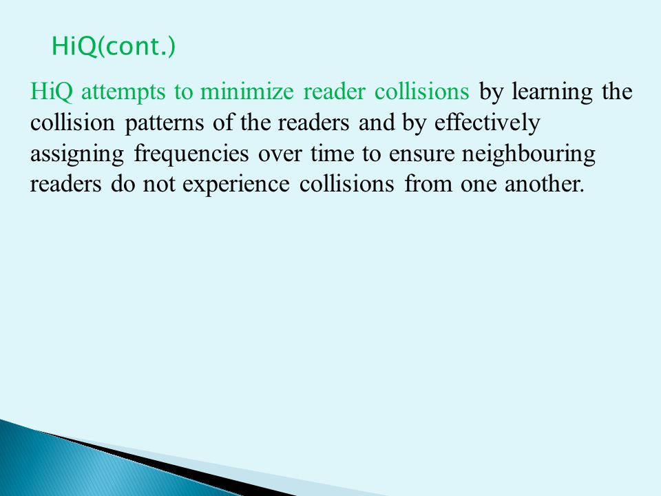 HiQ attempts to minimize reader collisions by learning the collision patterns of the readers and by effectively assigning frequencies over time to ensure neighbouring readers do not experience collisions from one another.