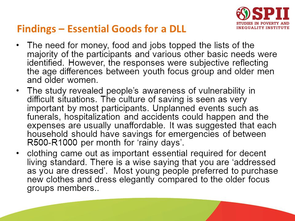 Findings – Essential Goods for a DLL The need for money, food and jobs topped the lists of the majority of the participants and various other basic needs were identified.