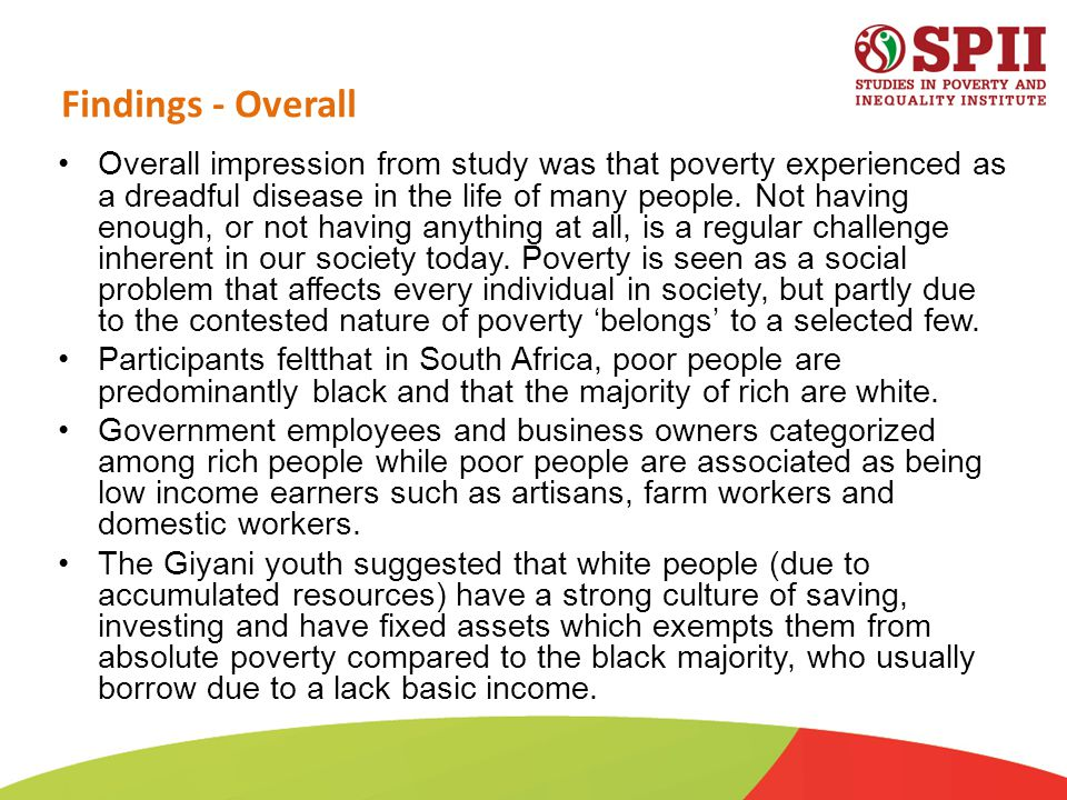 Findings - Overall Overall impression from study was that poverty experienced as a dreadful disease in the life of many people.