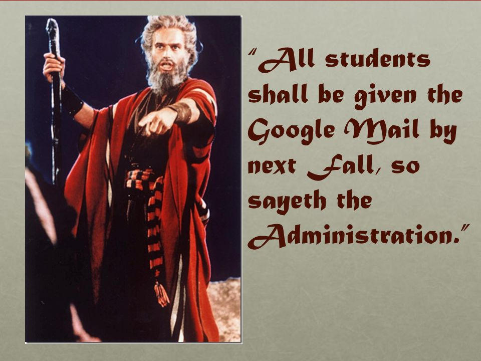 All students shall be given the Google Mail by next Fall, so sayeth the Administration.