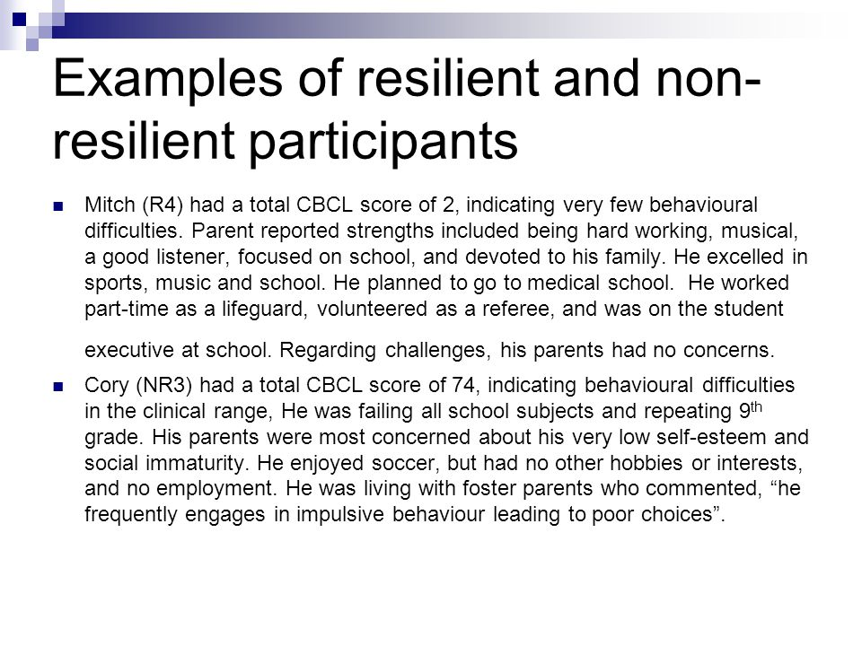 Examples of resilient and non- resilient participants Mitch (R4) had a total CBCL score of 2, indicating very few behavioural difficulties.