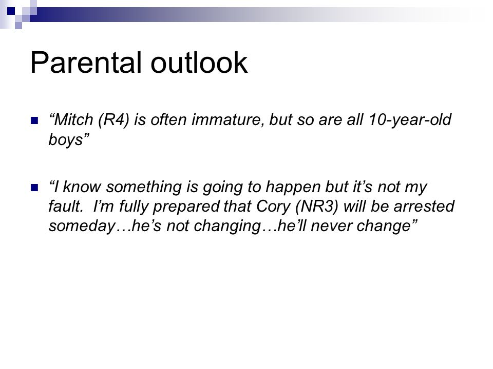 Parental outlook Mitch (R4) is often immature, but so are all 10-year-old boys I know something is going to happen but it's not my fault.