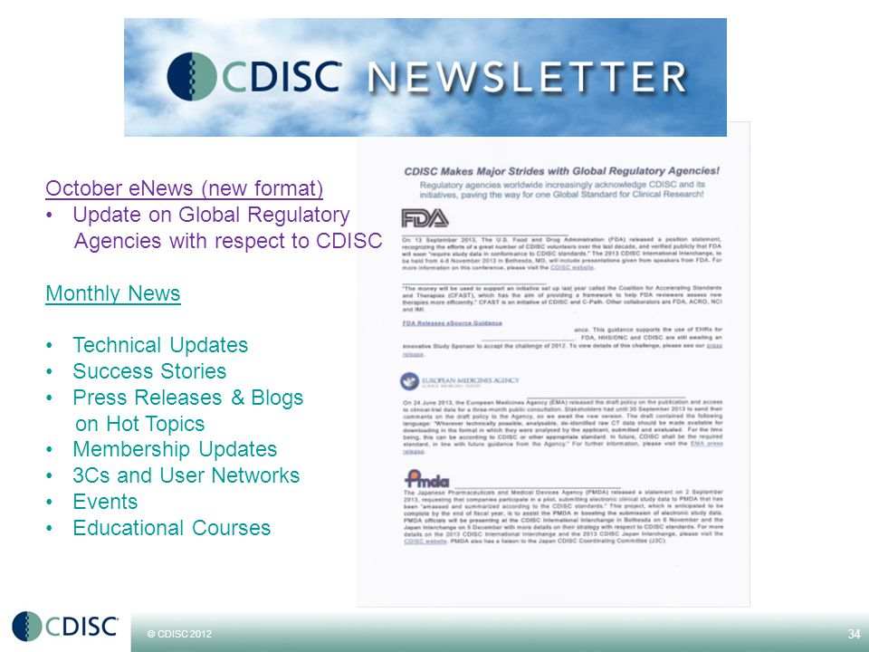 © CDISC 2012 34 October eNews (new format) Update on Global Regulatory Agencies with respect to CDISC Monthly News Technical Updates Success Stories Press Releases & Blogs on Hot Topics Membership Updates 3Cs and User Networks Events Educational Courses