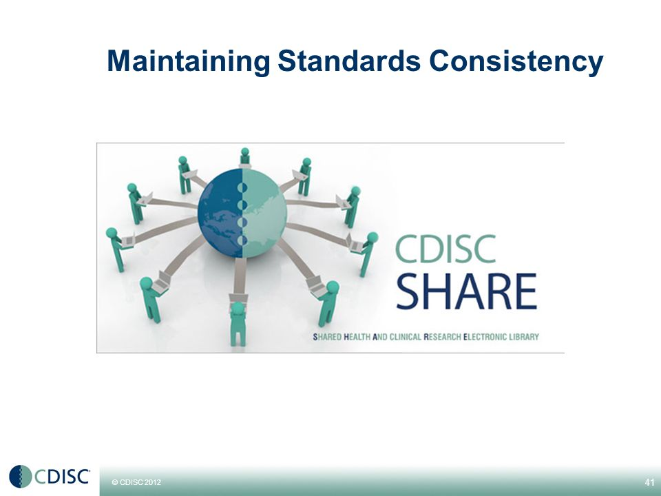 © CDISC 2012 Maintaining Standards Consistency 41