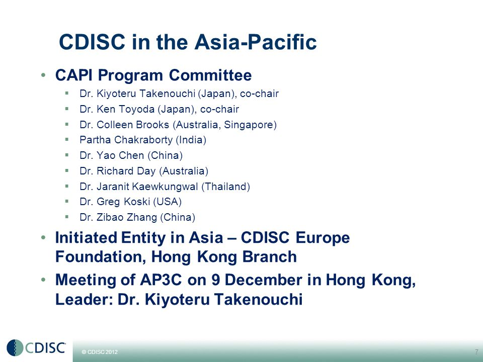 © CDISC 2012 Main Activity Drivers Regulatory Requirements  USA Mandatory submission of clinical data in CDISC standard Comparative Effectiveness Research using CDISC Therapeutic Area standards  EU EMA Clinical Trials Data Transparency  Japan PMDA Clinical Data Submissions using SDTM, ADaM & Define.xml  Korea KFDA CDISC Pilot submission 38