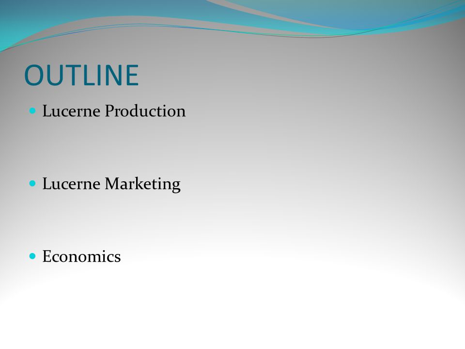 OUTLINE Lucerne Production Lucerne Marketing Economics