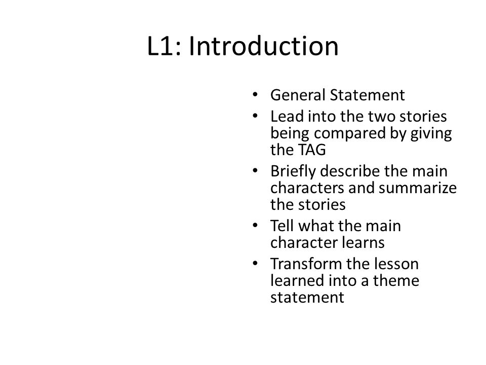 L1: Introduction General Statement Lead into the two stories being compared by giving the TAG Briefly describe the main characters and summarize the s