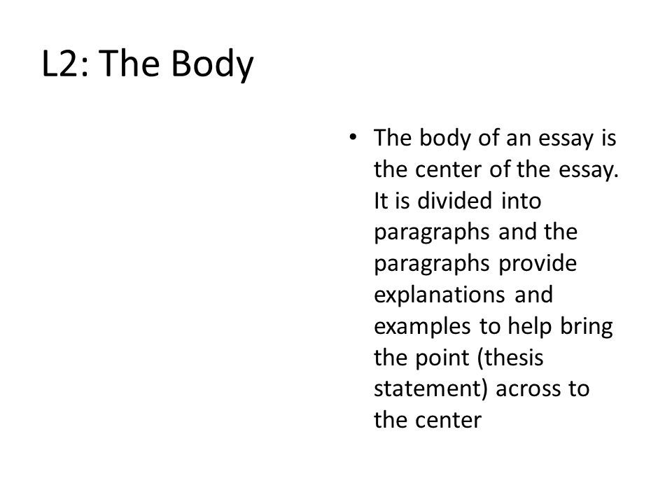 L2: The Body The format for a body paragraph in a recurring theme essay – Topic sentence – Lead in – Evidence – Explanation – Connection/conclusion