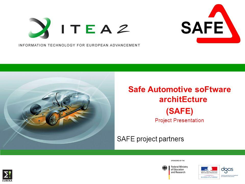 Safe Automotive soFtware architEcture (SAFE) Project Presentation SAFE project partners