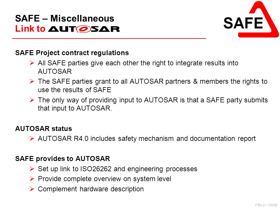 ITEA 2 ~ 10039 SAFE – Miscellaneous Link to SAFE Project contract regulations  All SAFE parties give each other the right to integrate results into A
