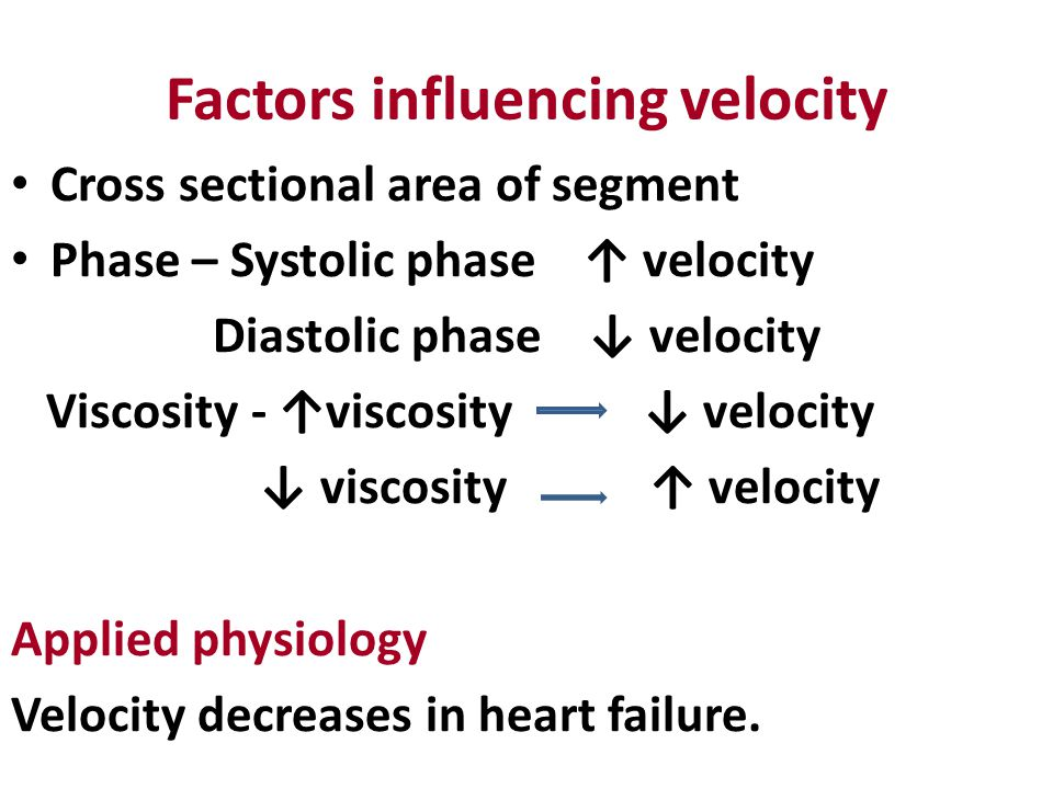 Factors influencing velocity Cross sectional area of segment Phase – Systolic phase ↑ velocity Diastolic phase ↓ velocity Viscosity - ↑viscosity ↓ vel
