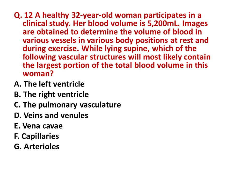 Q. 12 A healthy 32-year-old woman participates in a clinical study. Her blood volume is 5,200mL. Images are obtained to determine the volume of blood